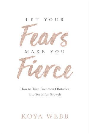 Let Your Fears Make You Fierce by Koya Webb