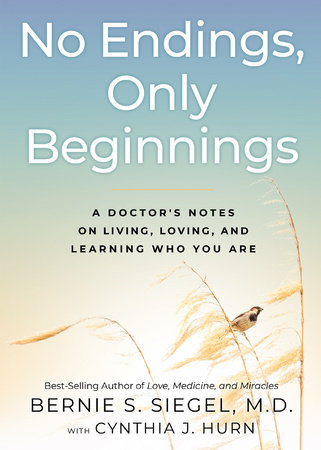 No Endings, Only Beginnings by Bernie S. Siegel and Cynthia J. Hurn