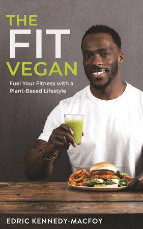 The Fit Vegan by Edric Kennedy-Macfoy