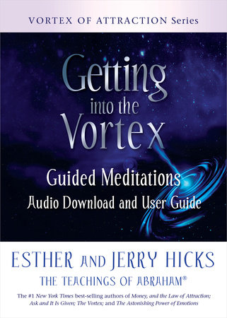 Getting into the Vortex by Esther Hicks and Jerry Hicks