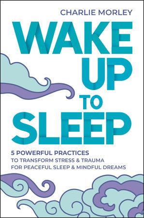 Wake Up to Sleep by Charlie Morley