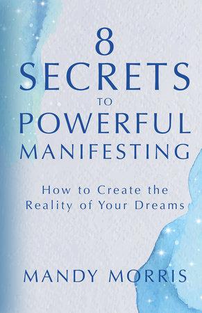 8 Secrets to Powerful Manifesting by Mandy Morris
