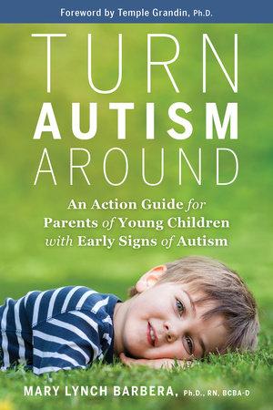 Turn Autism Around by Mary Lynch Barbera, Ph.D.