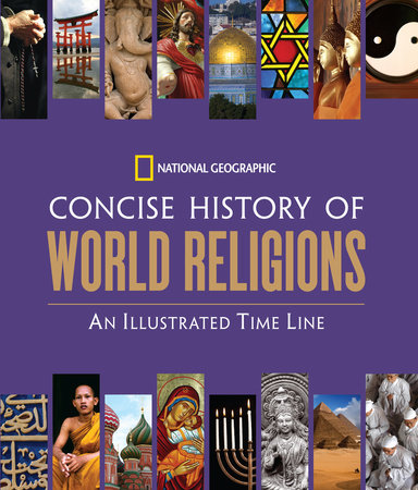 National Geographic Concise History of World Religions by National Geographic