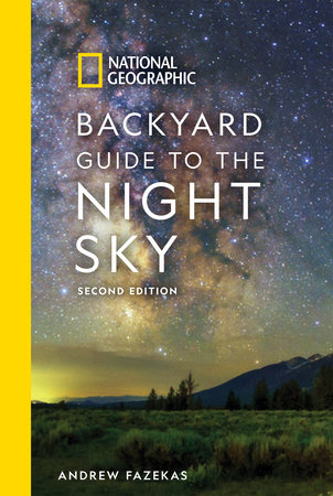 National Geographic Backyard Guide to the Night Sky, 2nd Edition by Andrew Fazekas and Howard Schneider