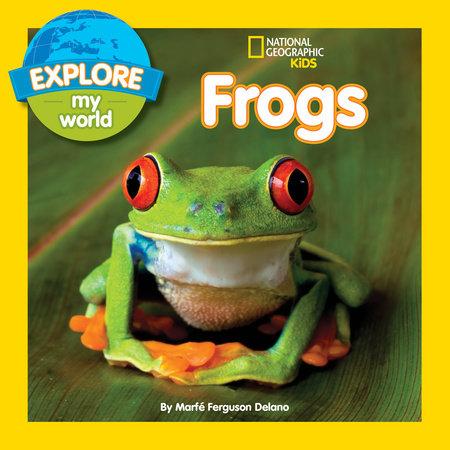 Explore My World Frogs by Marfe Ferguson Delano