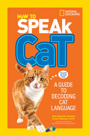 How to Speak Cat by Aline Alexander Newman and Gary Weitzman, DMV, MPH, CAWA