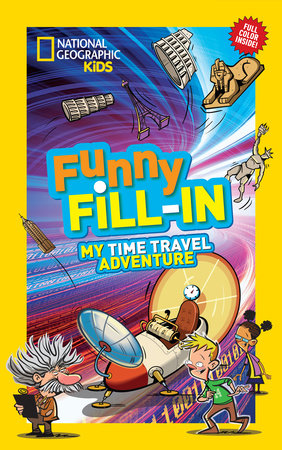 National Geographic Kids Funny Fill-in: My Time Travel Adventure by National Geographic Kids