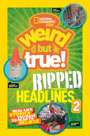 National Geographic Kids Weird But True!: Ripped from the Headlines 2 by National Geographic Kids