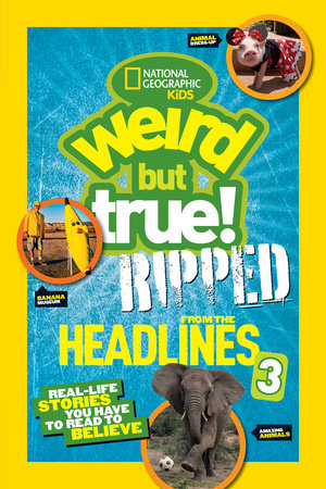 National Geographic Kids Weird But True!: Ripped from the Headlines 3 by National Geographic Kids