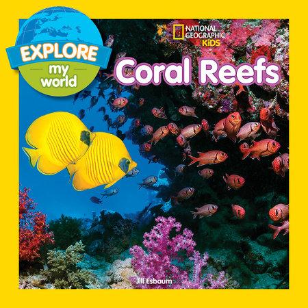 Explore My World: Coral Reefs by Jill Esbaum
