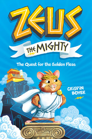 Zeus the Mighty: The Quest for the Golden Fleas (Book 1) by Crispin Boyer