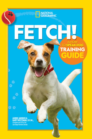 Fetch! A How to Speak Dog Training Guide by Gary Weitzman and Aubre Andrus