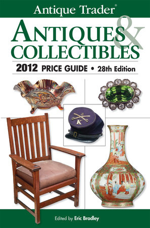 Antique Trader Antiques & Collectibles 2012 Price Guide by