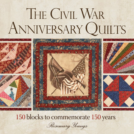 The Civil War Anniversary Quilts by Rosemary Youngs