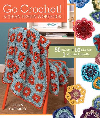 Go Crochet! Afghan Design Workshop by Ellen Gormley