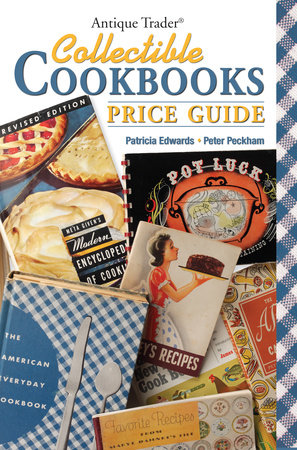 Antique Trader Collectible Cookbooks Price Guide by Patricia Eddie Edwards and Peter Peckham
