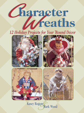 Character Wreaths by Kasey Rogers and Mark Wood