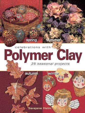 Celebrations With Polymer Clay by Sarajane Helm