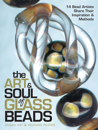The Art & Soul of Glass Beads by Susan Ray and Richard Pearce
