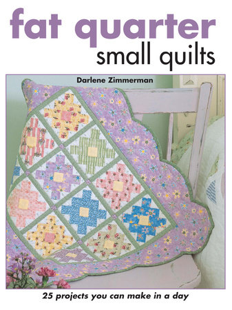 Fat Quarter Small Quilts by Darlene Zimmerman