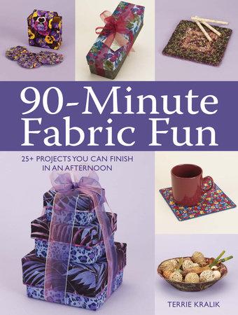90-Minute Fabric Fun by Terrie Kralik