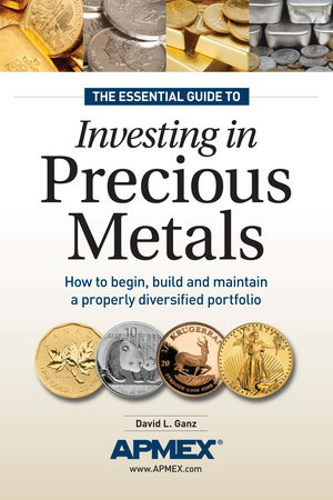 The Essential Guide to Investing in Precious Metals by David L Ganz