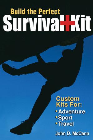 Build the Perfect Survival Kit by John McCann