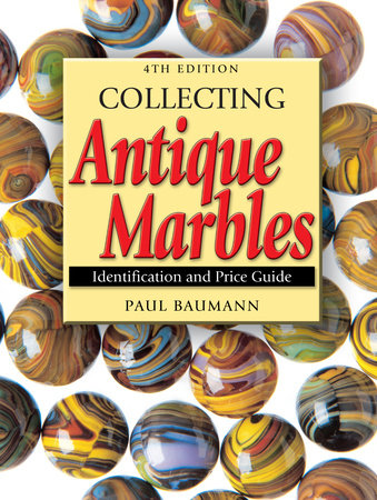 Collecting Antique Marbles by Paul Baumann