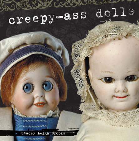 Creepy-Ass Dolls by Stacey Brooks