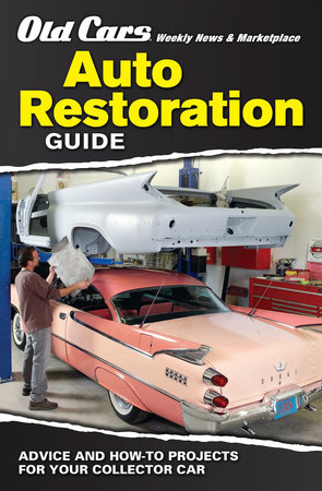 Old Cars Weekly Restoration Guide by Old Cars Weekly Editors