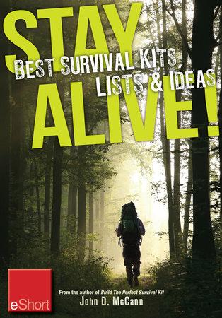 Stay Alive - Best Survival Kits, Lists & Ideas eShort by John McCann