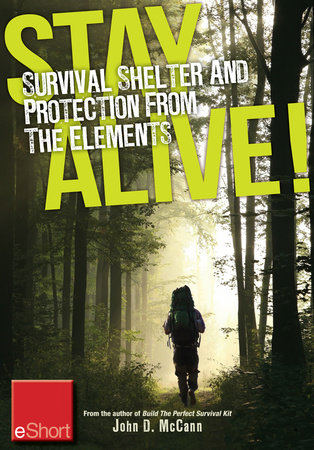 Stay Alive - Survival Shelter and Protection from the Elements eShort by John McCann