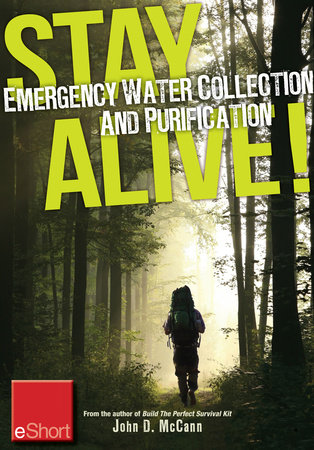 Stay Alive - Emergency Water Collection and Purification eShort by John McCann