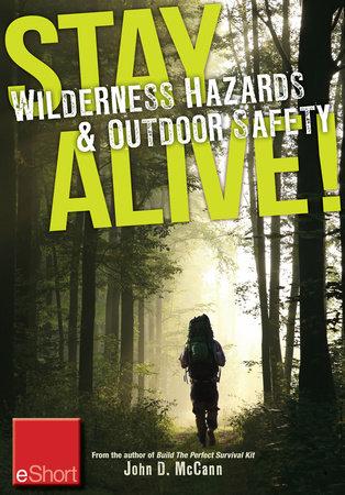 Stay Alive - Wilderness Hazards & Outdoor Safety eShort by John McCann