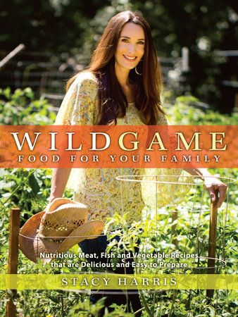 Wild Game Food for Your Family by Stacy Harris