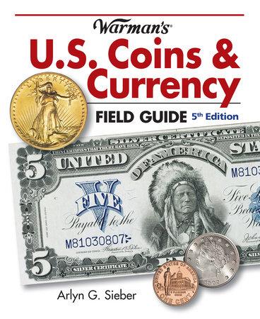 Warman's U.S. Coins & Currency Field Guide by Arlyn Sieber