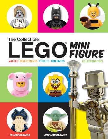 The Collectible LEGO Minifigure by Ed Maciorowski and Jeff Maciorowski