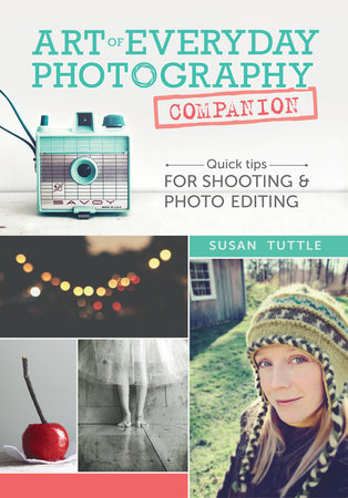Art of Everyday Photography Companion by Susan Tuttle