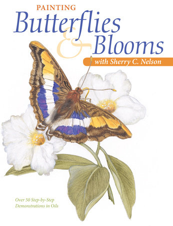 Painting Butterflies & Blooms with Sherry C. Nelson by Sherry Nelson