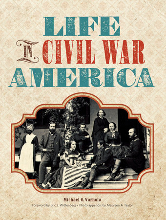 Life in Civil War America by Michael J. Varhola