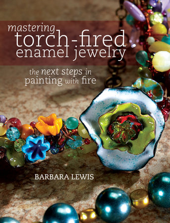Mastering Torch-Fired Enamel Jewelry by Barbara Lewis