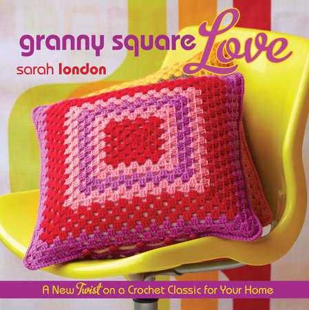 Granny Square Love by Sarah London