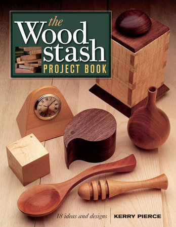 The Wood Stash Project Book by Kerry Pierce