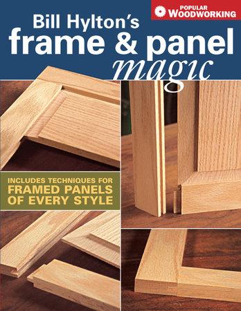 Bill Hylton's Frame & Panel Magic by Bill Hylton