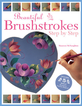 Beautiful Brushstrokes Step by Step by Maureen Mcnaughton