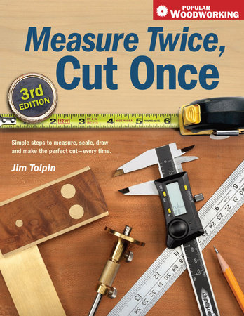 Measure Twice, Cut Once by Jim Tolpin