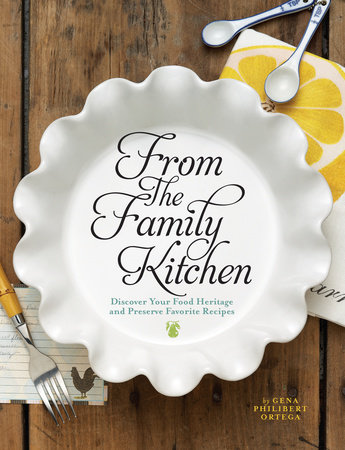 From the Family Kitchen by Gena Philibert Ortega