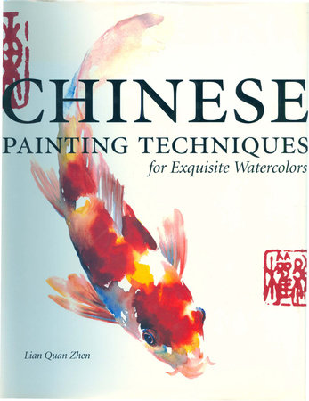 Chinese Painting Techniques for Exquisite Watercolors by Lian Quan Zhen