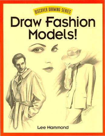 Draw Fashion Models! by Lee Hammond